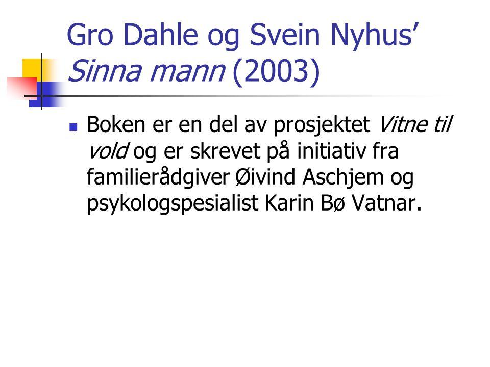 Gro Dahle og Svein Nyhus' Sinna mann (2003)  Boken er en del av prosjektet Vitne til vold og er skrevet på initiativ fra familierådgiver Øivind Aschj