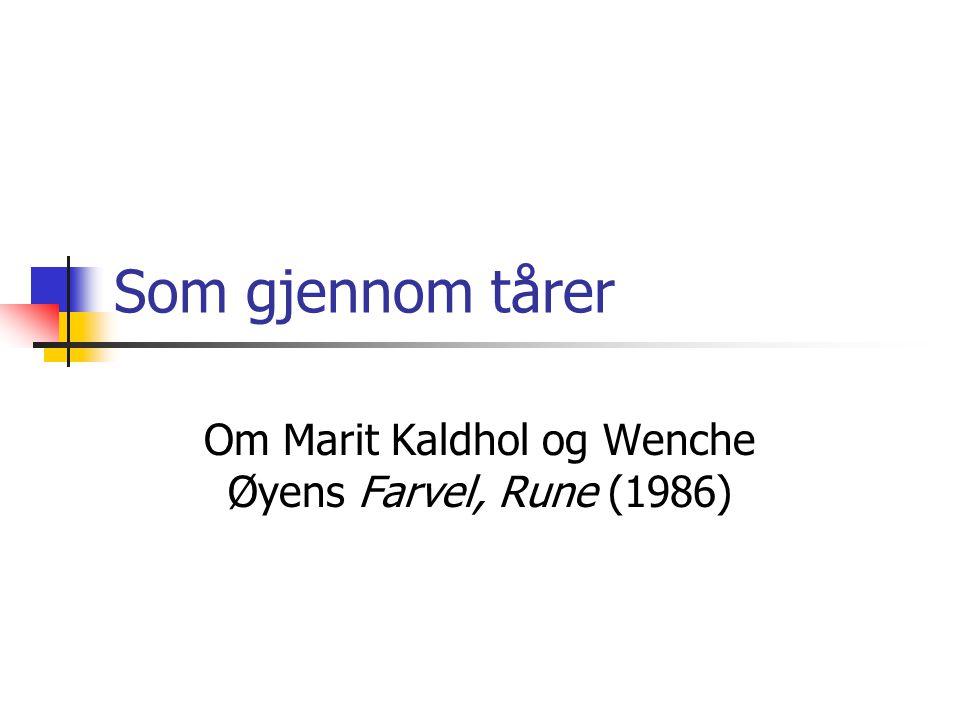 Som gjennom tårer Om Marit Kaldhol og Wenche Øyens Farvel, Rune (1986)