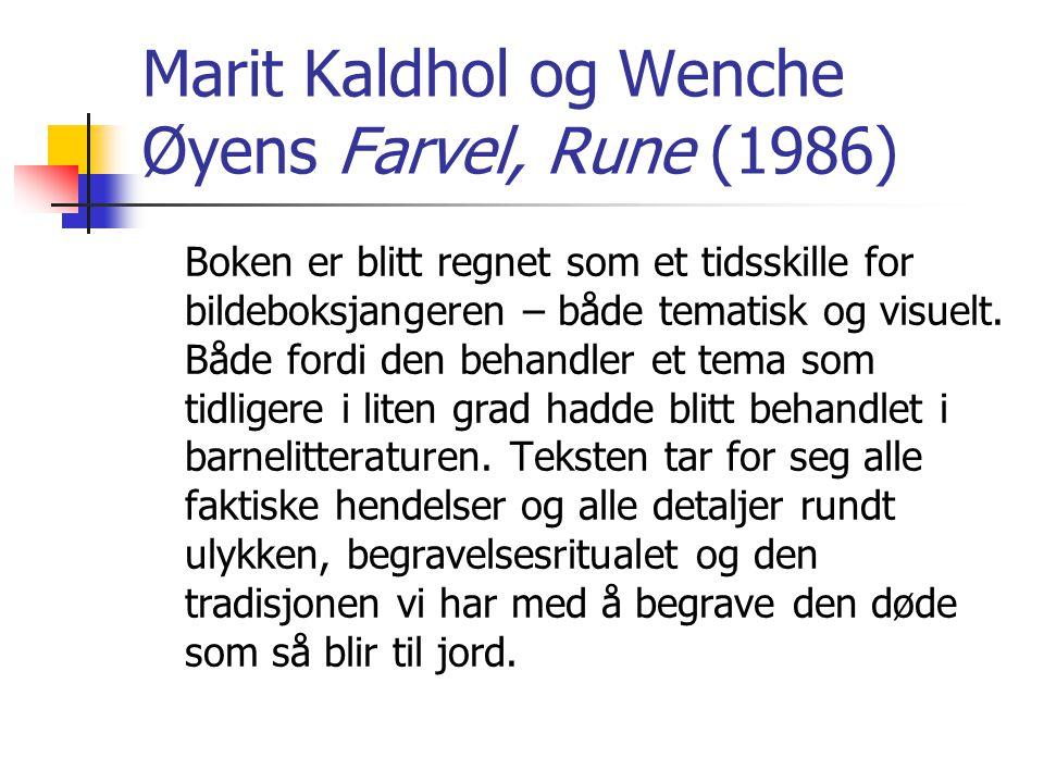 Marit Kaldhol og Wenche Øyens Farvel, Rune (1986) Boken er blitt regnet som et tidsskille for bildeboksjangeren – både tematisk og visuelt. Både fordi