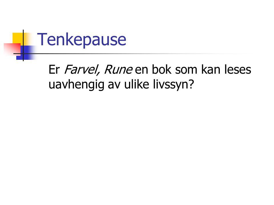 Tenkepause Er Farvel, Rune en bok som kan leses uavhengig av ulike livssyn?