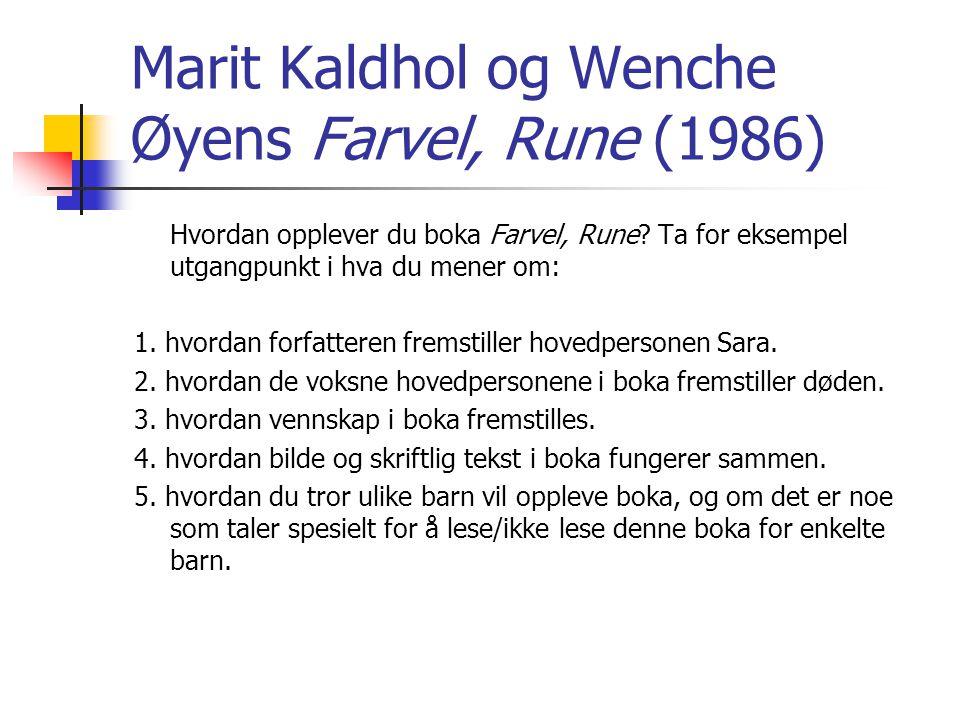 Marit Kaldhol og Wenche Øyens Farvel, Rune (1986) Hvordan opplever du boka Farvel, Rune? Ta for eksempel utgangpunkt i hva du mener om: 1. hvordan for