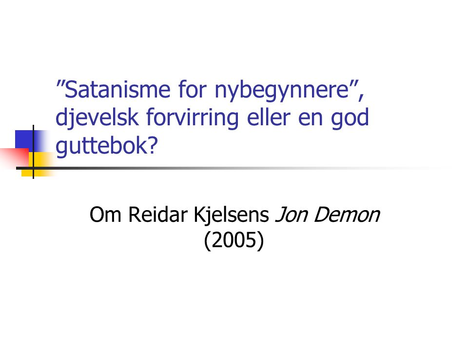"""""""Satanisme for nybegynnere"""", djevelsk forvirring eller en god guttebok? Om Reidar Kjelsens Jon Demon (2005)"""