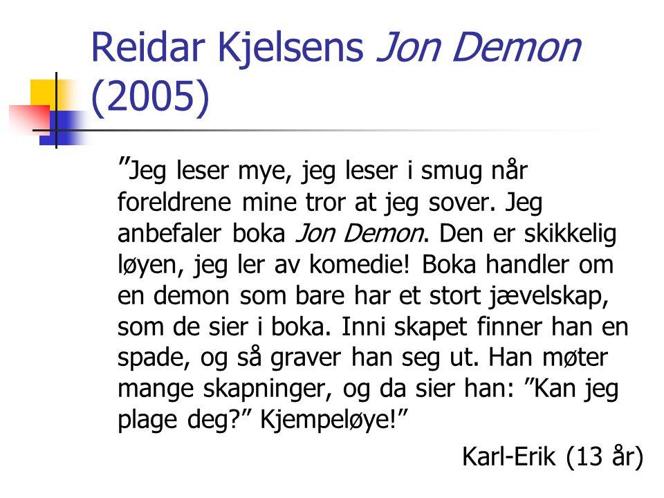 """Reidar Kjelsens Jon Demon (2005) """" Jeg leser mye, jeg leser i smug når foreldrene mine tror at jeg sover. Jeg anbefaler boka Jon Demon. Den er skikkel"""