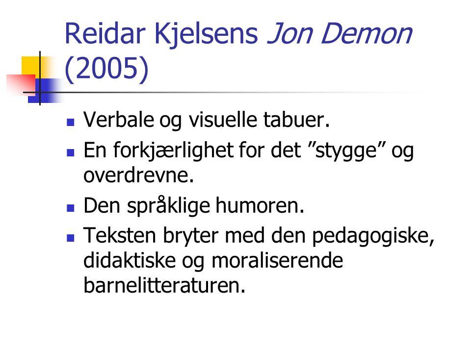 """Reidar Kjelsens Jon Demon (2005)  Verbale og visuelle tabuer.  En forkjærlighet for det """"stygge"""" og overdrevne.  Den språklige humoren.  Teksten b"""