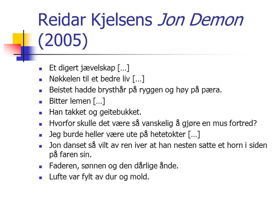 Reidar Kjelsens Jon Demon (2005)  Et digert jævelskap […]  Nøkkelen til et bedre liv […]  Beistet hadde brysthår på ryggen og høy på pæra.  Bitter