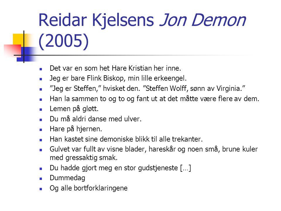 """Reidar Kjelsens Jon Demon (2005)  Det var en som het Hare Kristian her inne.  Jeg er bare Flink Biskop, min lille erkeengel.  """"Jeg er Steffen,"""" hvi"""
