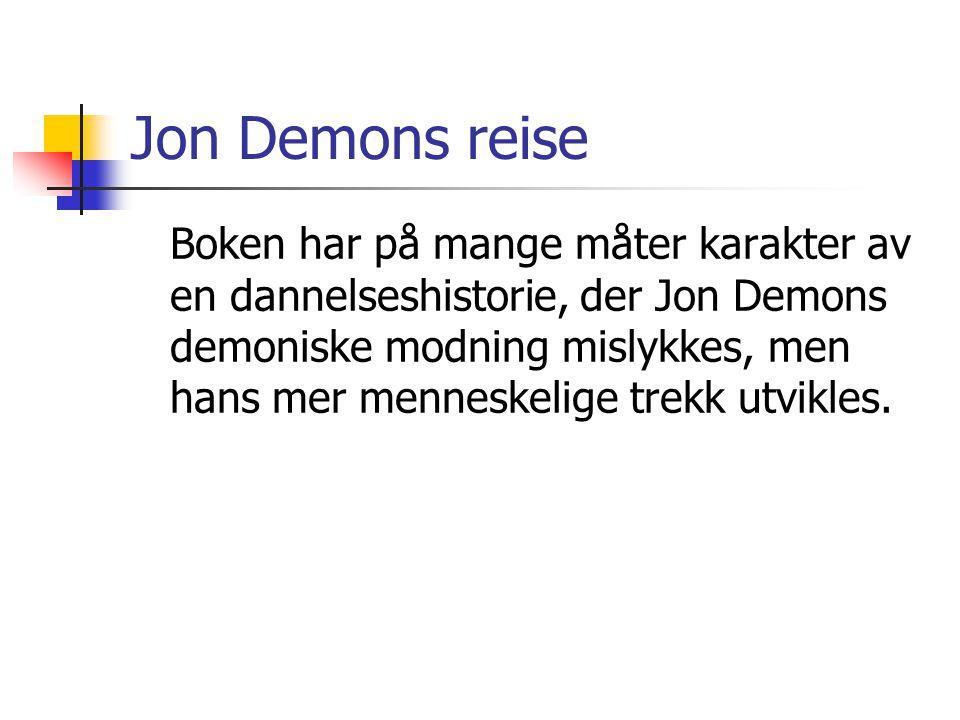 Jon Demons reise Boken har på mange måter karakter av en dannelseshistorie, der Jon Demons demoniske modning mislykkes, men hans mer menneskelige trek