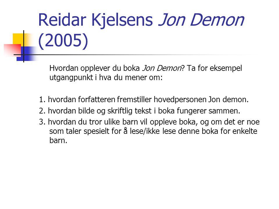 Reidar Kjelsens Jon Demon (2005) Hvordan opplever du boka Jon Demon? Ta for eksempel utgangpunkt i hva du mener om: 1. hvordan forfatteren fremstiller