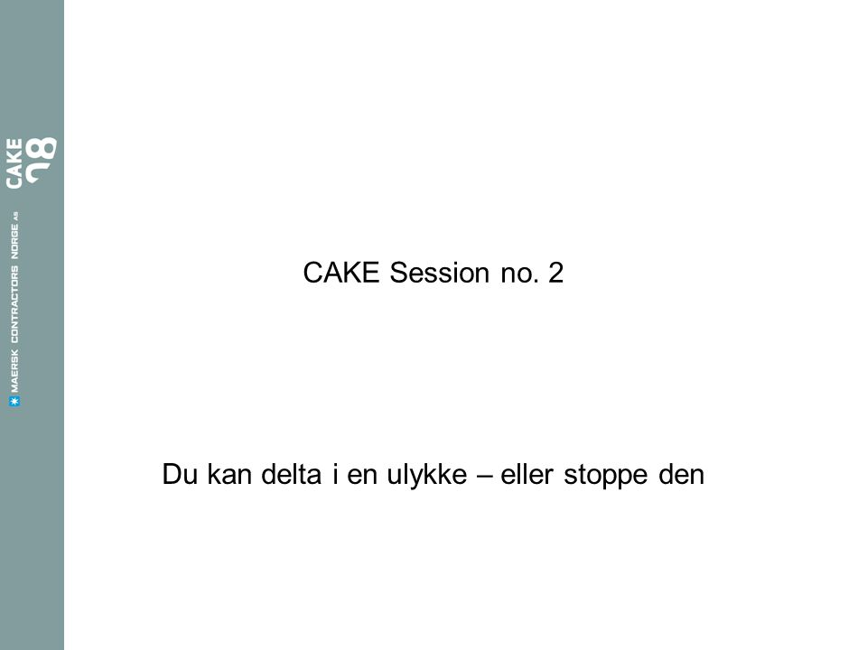CAKE Session no. 2 Du kan delta i en ulykke – eller stoppe den