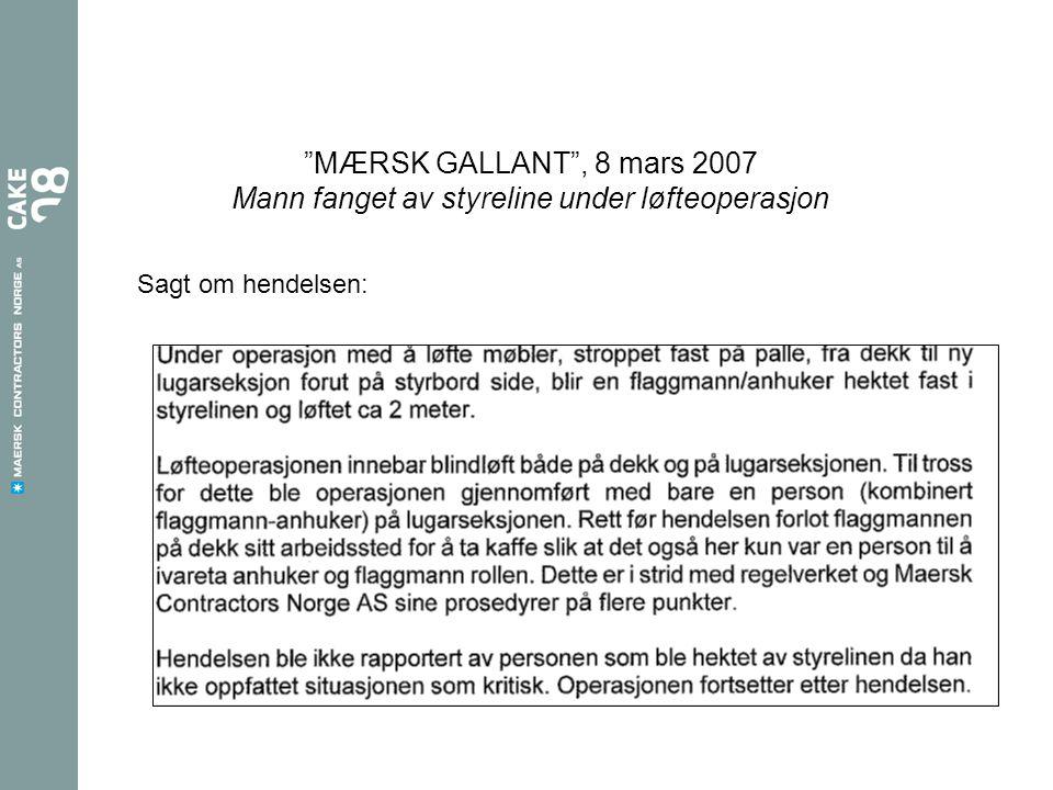 MÆRSK GALLANT , 8 mars 2007 Mann fanget av styreline under løfteoperasjon Sagt om hendelsen: