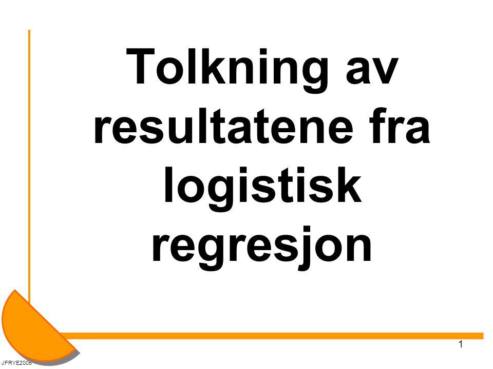 1 Tolkning av resultatene fra logistisk regresjon JFRYE2005