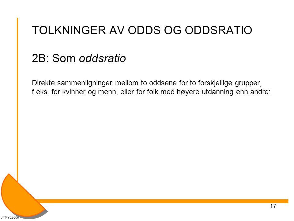 17 TOLKNINGER AV ODDS OG ODDSRATIO 2B: Som oddsratio Direkte sammenligninger mellom to oddsene for to forskjellige grupper, f.eks.