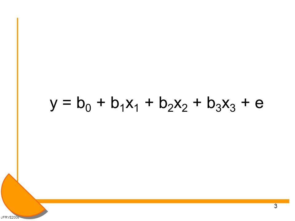 3 y = b 0 + b 1 x 1 + b 2 x 2 + b 3 x 3 + e JFRYE2005