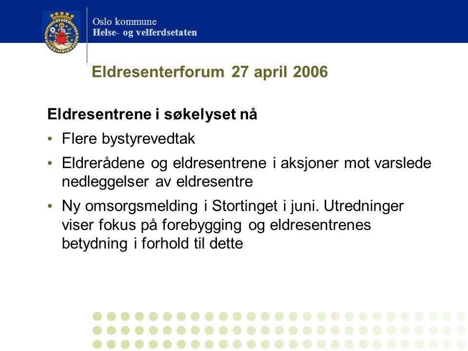 Oslo kommune Helse- og velferdsetaten Eldresenterforum 27 april 2006 Eldresentrene i søkelyset nå • Flere bystyrevedtak • Eldrerådene og eldresentrene