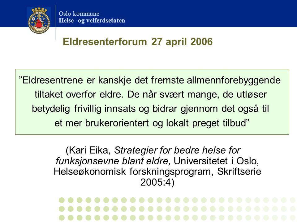 Oslo kommune Helse- og velferdsetaten Eldresenterforum 27 april 2006 (Kari Eika, Strategier for bedre helse for funksjonsevne blant eldre, Universitet