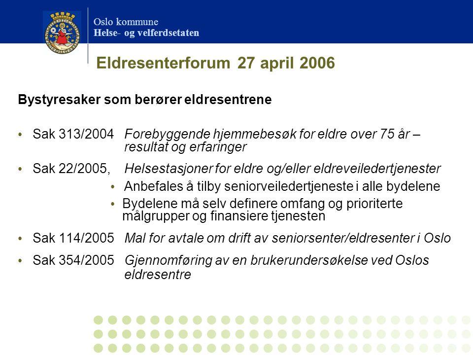 Oslo kommune Helse- og velferdsetaten Eldresenterforum 27 april 2006 Bystyresaker som berører eldresentrene • Sak 313/2004Forebyggende hjemmebesøk for