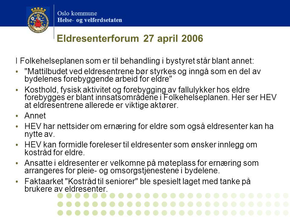 Oslo kommune Helse- og velferdsetaten Eldresenterforum 27 april 2006 I Folkehelseplanen som er til behandling i bystyret står blant annet: •