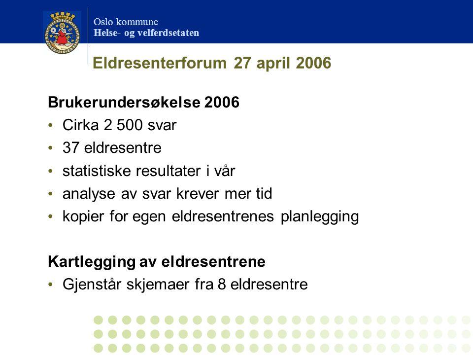 Oslo kommune Helse- og velferdsetaten Eldresenterforum 27 april 2006 Brukerundersøkelse 2006 • Cirka 2 500 svar • 37 eldresentre • statistiske resulta