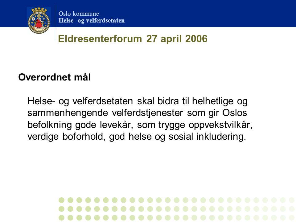 Oslo kommune Helse- og velferdsetaten Eldresenterforum 27 april 2006 •Helse- og velferdsetaten er en utvikler, forvalter, tilrette- legger og samarbeidspart for Byrådsavdeling for velferd og sosiale tjenester og bydelene.