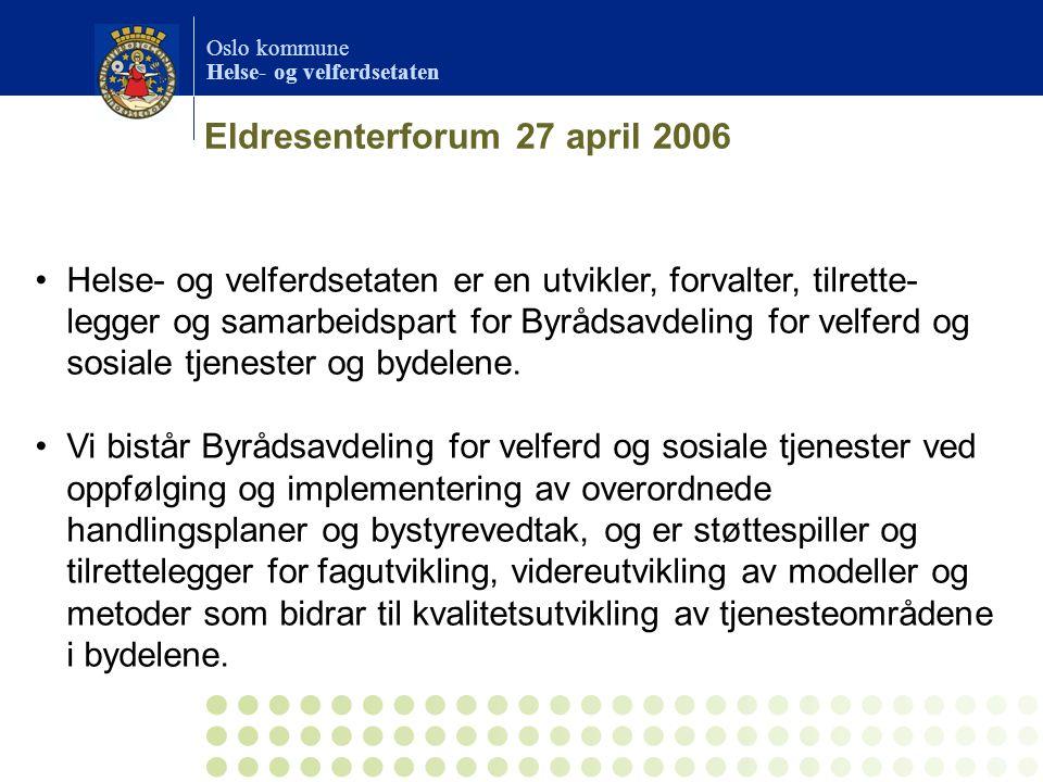 Oslo kommune Helse- og velferdsetaten Eldresenterforum 27 april 2006 •Helse- og velferdsetaten er en utvikler, forvalter, tilrette- legger og samarbei