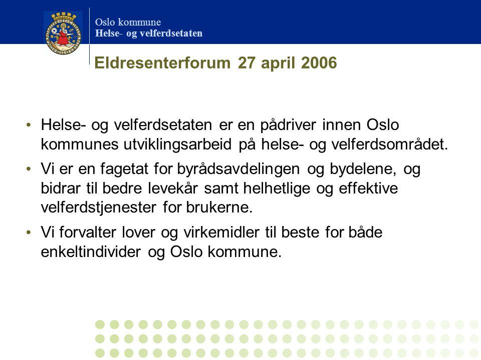 Oslo kommune Helse- og velferdsetaten Eldresenterforum 27 april 2006 Pleie og omsorg Helse- og velferdsetaten har ansvar for videreutvikling av modeller og metoder som bidrar til effektivisering og kvalitetsutvikling av hele pleie- og omsorgstjenesten.