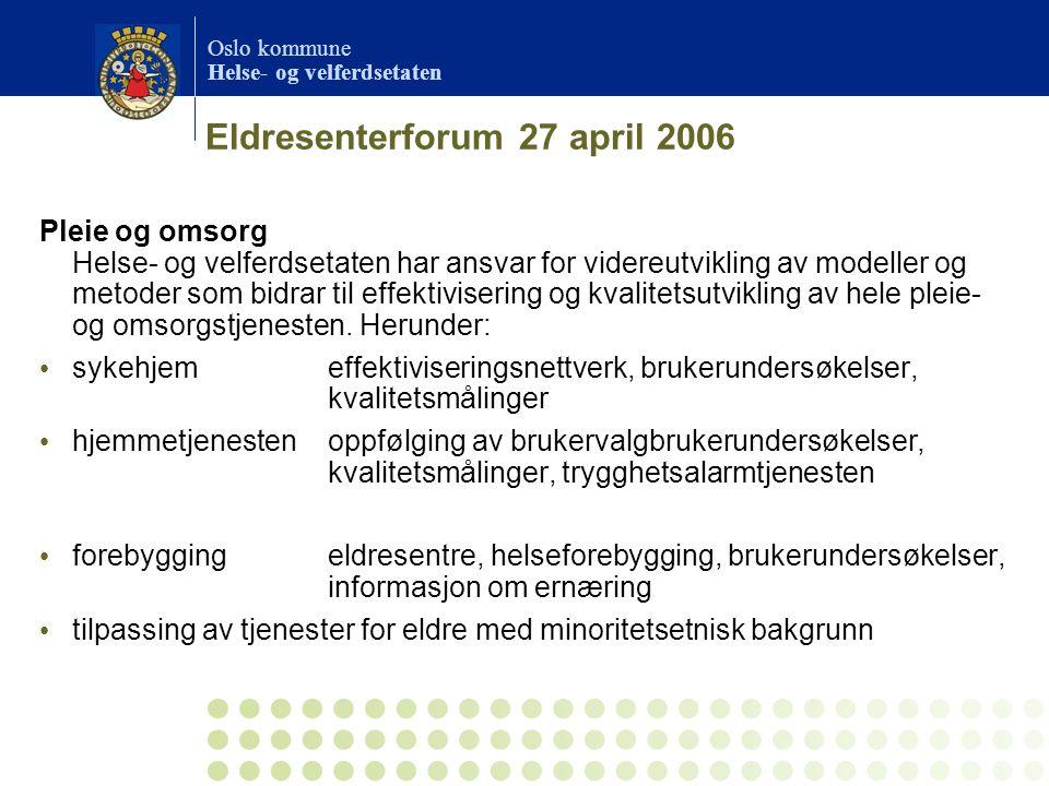Oslo kommune Helse- og velferdsetaten Eldresenterforum 27 april 2006 Pleie og omsorg Helse- og velferdsetaten har ansvar for videreutvikling av modell