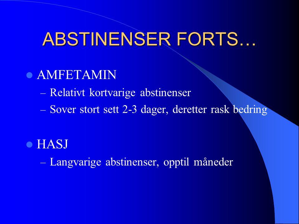 ABSTINENSER FORTS…  AMFETAMIN – Relativt kortvarige abstinenser – Sover stort sett 2-3 dager, deretter rask bedring  HASJ – Langvarige abstinenser,