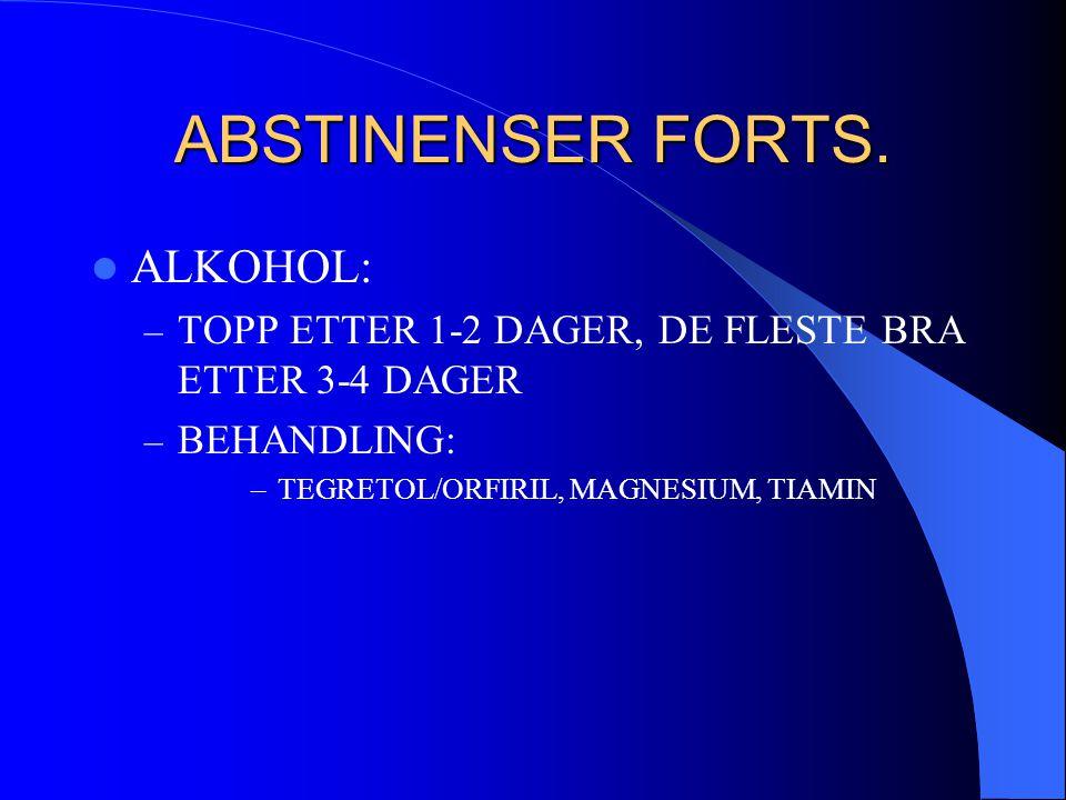 ABSTINENSER FORTS.  ALKOHOL: – TOPP ETTER 1-2 DAGER, DE FLESTE BRA ETTER 3-4 DAGER – BEHANDLING: –TEGRETOL/ORFIRIL, MAGNESIUM, TIAMIN