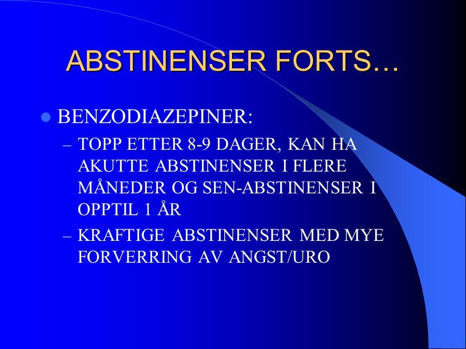 ABSTINENSER FORTS…  BENZODIAZEPINER: – TOPP ETTER 8-9 DAGER, KAN HA AKUTTE ABSTINENSER I FLERE MÅNEDER OG SEN-ABSTINENSER I OPPTIL 1 ÅR – KRAFTIGE AB