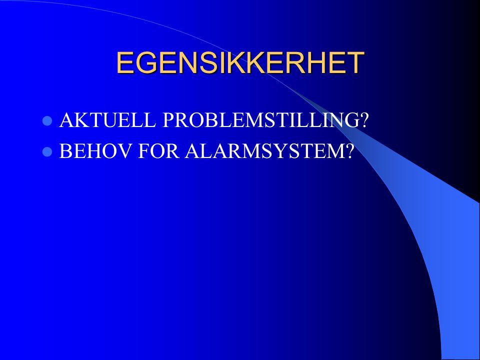 EGENSIKKERHET  AKTUELL PROBLEMSTILLING?  BEHOV FOR ALARMSYSTEM?