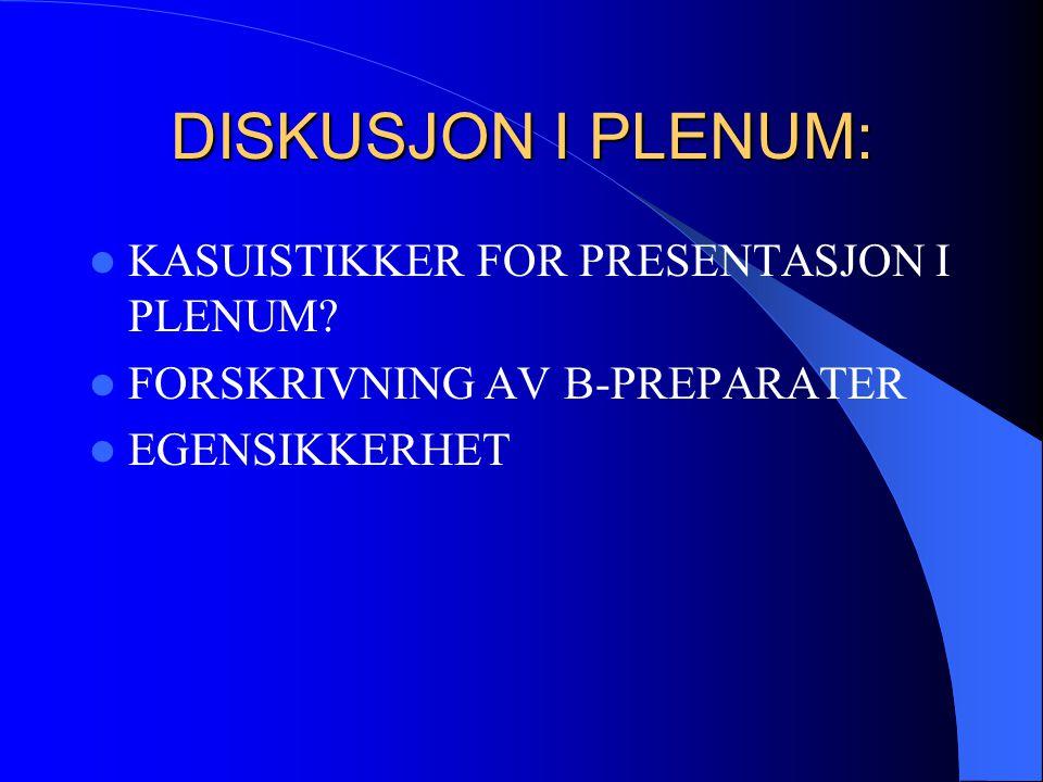 DISKUSJON I PLENUM:  KASUISTIKKER FOR PRESENTASJON I PLENUM?  FORSKRIVNING AV B-PREPARATER  EGENSIKKERHET