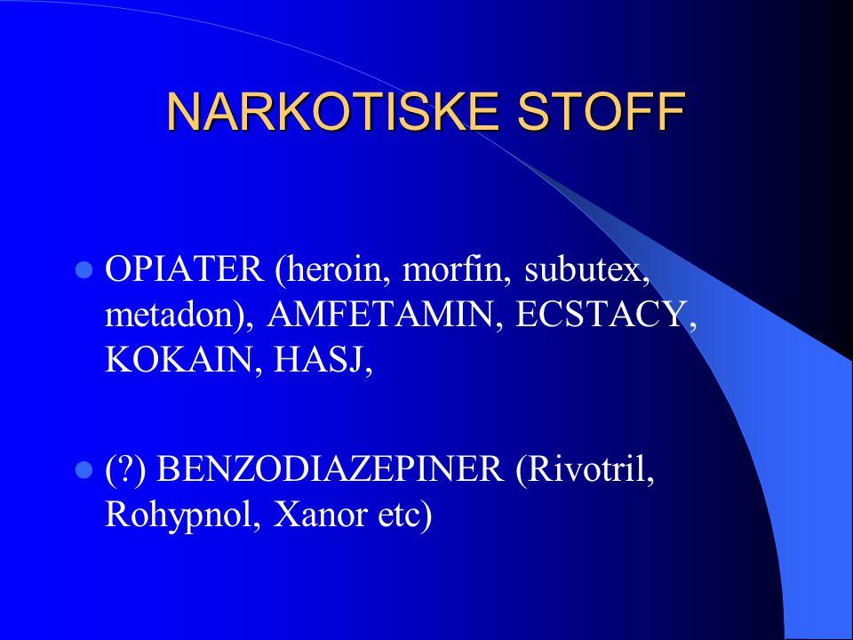 NARKOTISKE STOFF  OPIATER (heroin, morfin, subutex, metadon), AMFETAMIN, ECSTACY, KOKAIN, HASJ,  (?) BENZODIAZEPINER (Rivotril, Rohypnol, Xanor etc)
