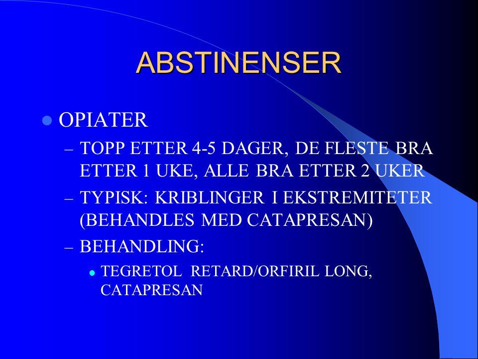 ABSTINENSER  OPIATER – TOPP ETTER 4-5 DAGER, DE FLESTE BRA ETTER 1 UKE, ALLE BRA ETTER 2 UKER – TYPISK: KRIBLINGER I EKSTREMITETER (BEHANDLES MED CAT