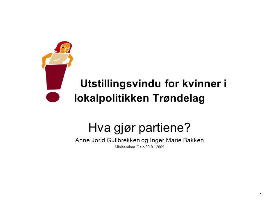 1 Utstillingsvindu for kvinner i lokalpolitikken Trøndelag Hva gjør partiene.