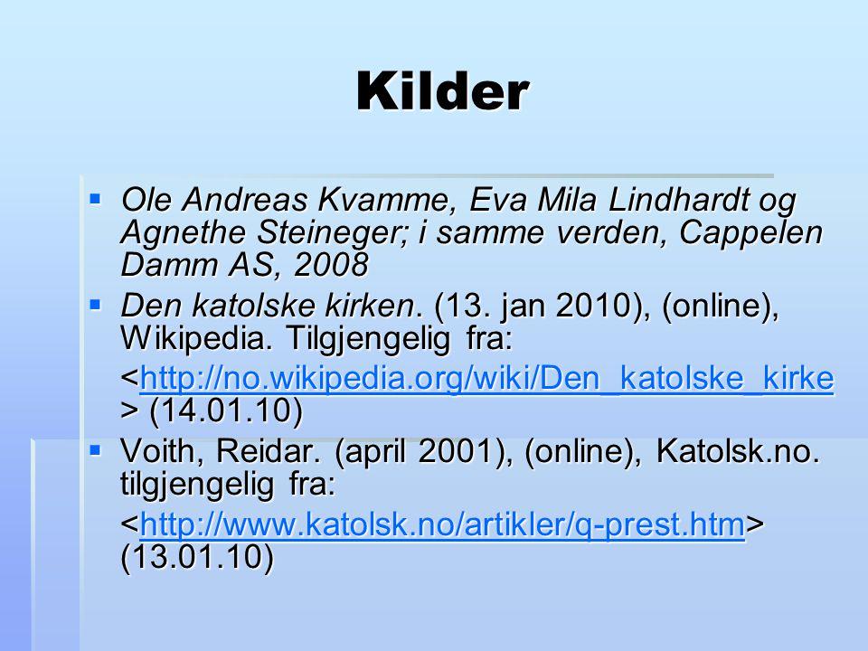 Kilder  Ole Andreas Kvamme, Eva Mila Lindhardt og Agnethe Steineger; i samme verden, Cappelen Damm AS, 2008  Den katolske kirken. (13. jan 2010), (o