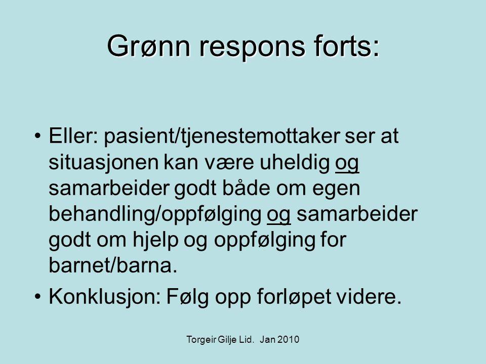 Grønn respons forts: •Eller: pasient/tjenestemottaker ser at situasjonen kan være uheldig og samarbeider godt både om egen behandling/oppfølging og sa