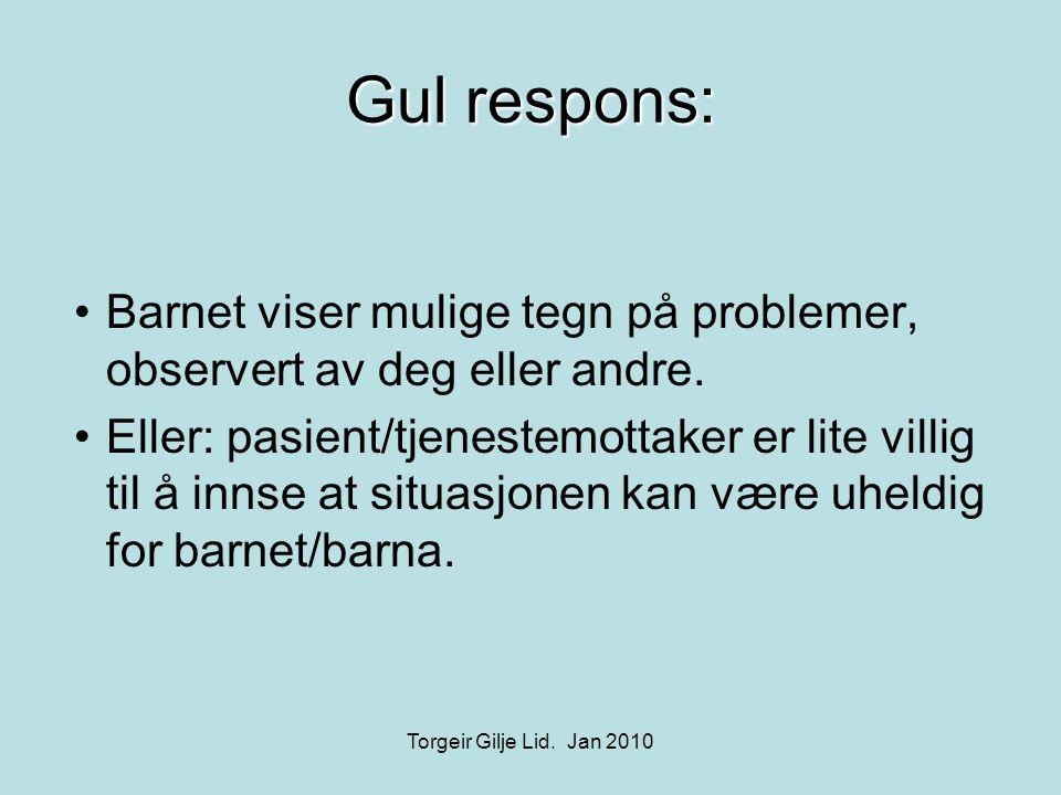 Gul respons: •Barnet viser mulige tegn på problemer, observert av deg eller andre. •Eller: pasient/tjenestemottaker er lite villig til å innse at situ
