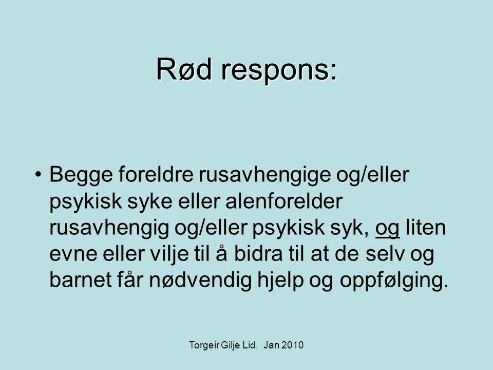 Rød respons: •Begge foreldre rusavhengige og/eller psykisk syke eller alenforelder rusavhengig og/eller psykisk syk, og liten evne eller vilje til å b