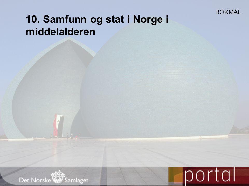 10. Samfunn og stat i Norge i middelalderen BOKMÅL
