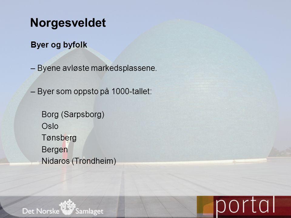Byer og byfolk – Byene avløste markedsplassene. – Byer som oppsto på 1000-tallet: Borg (Sarpsborg) Oslo Tønsberg Bergen Nidaros (Trondheim) Norgesveld