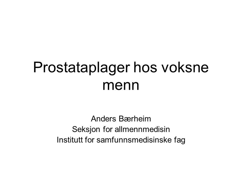 Prostataplager hos voksne menn Anders Bærheim Seksjon for allmennmedisin Institutt for samfunnsmedisinske fag