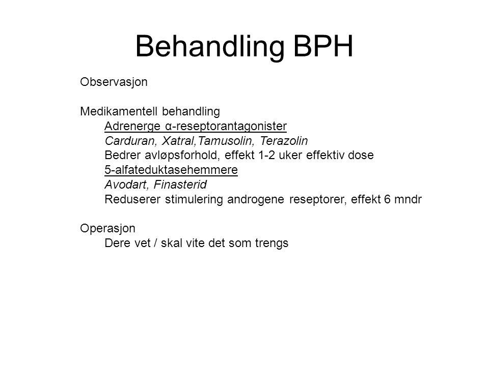 Behandling BPH Observasjon Medikamentell behandling Adrenerge α-reseptorantagonister Carduran, Xatral,Tamusolin, Terazolin Bedrer avløpsforhold, effek
