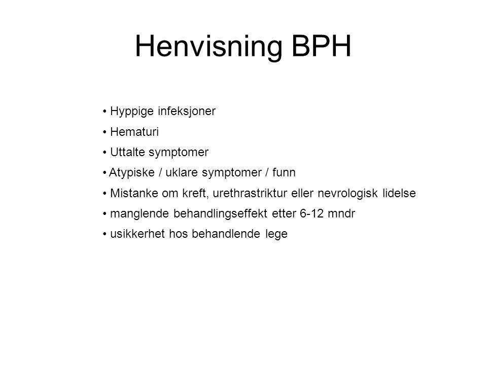 Henvisning BPH • Hyppige infeksjoner • Hematuri • Uttalte symptomer • Atypiske / uklare symptomer / funn • Mistanke om kreft, urethrastriktur eller ne