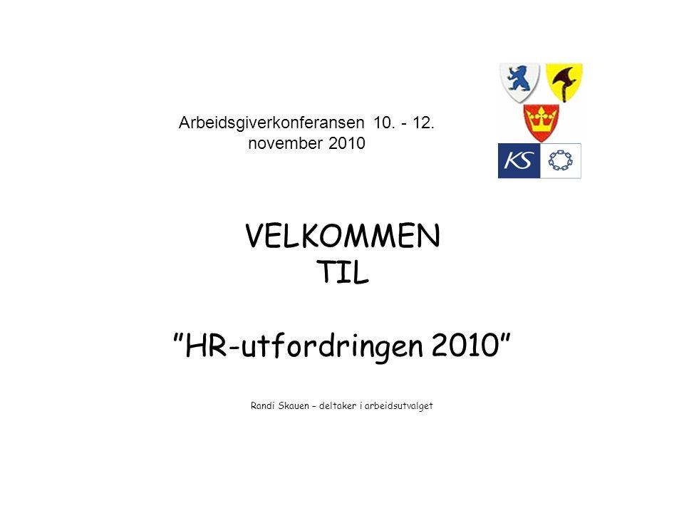 """Arbeidsgiverkonferansen 10. - 12. november 2010 VELKOMMEN TIL """"HR-utfordringen 2010"""" Randi Skauen – deltaker i arbeidsutvalget"""