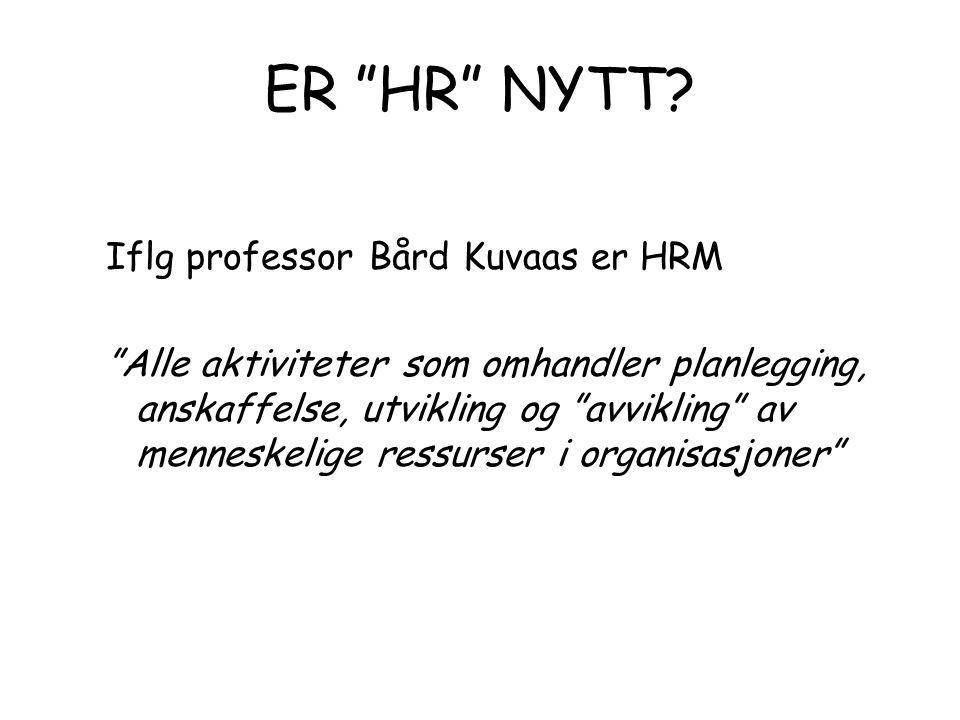 """ER """"HR"""" NYTT? Iflg professor Bård Kuvaas er HRM """"Alle aktiviteter som omhandler planlegging, anskaffelse, utvikling og """"avvikling"""" av menneskelige res"""