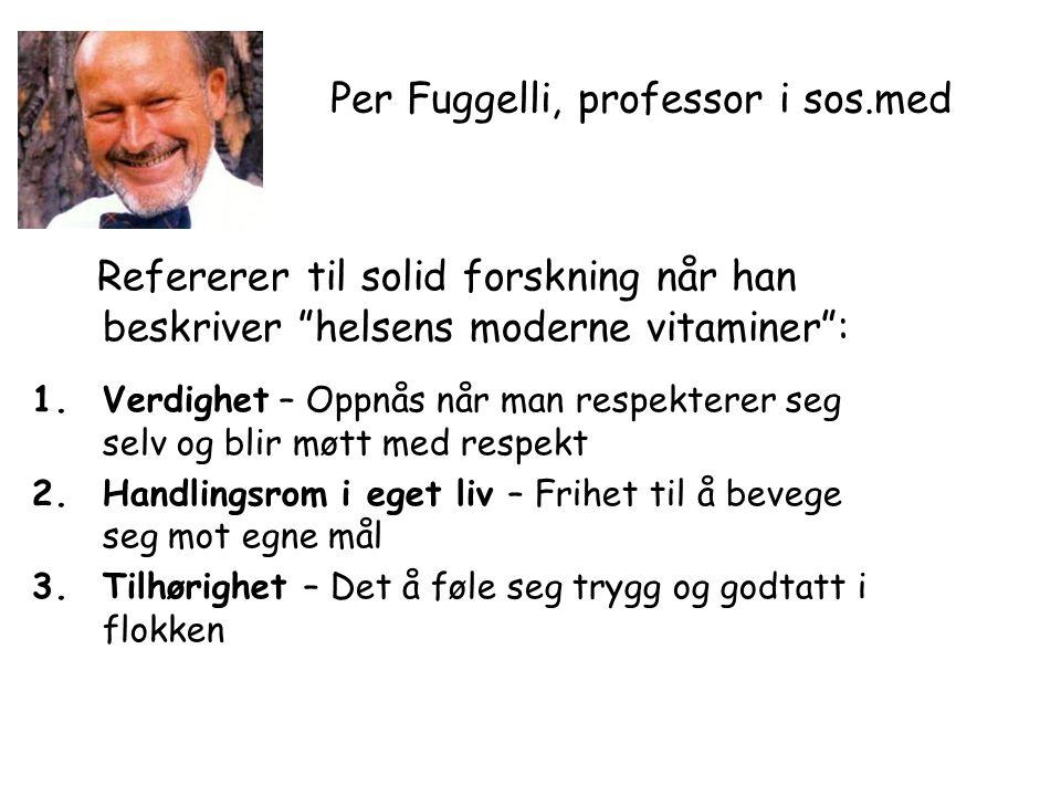 """Per Fuggelli, professor i sos.med Refererer til solid forskning når han beskriver """"helsens moderne vitaminer"""": 1.Verdighet – Oppnås når man respektere"""