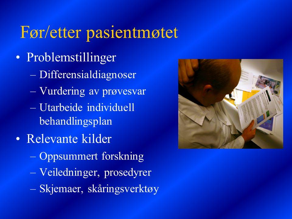 Før/etter pasientmøtet •Problemstillinger –Differensialdiagnoser –Vurdering av prøvesvar –Utarbeide individuell behandlingsplan •Relevante kilder –Opp