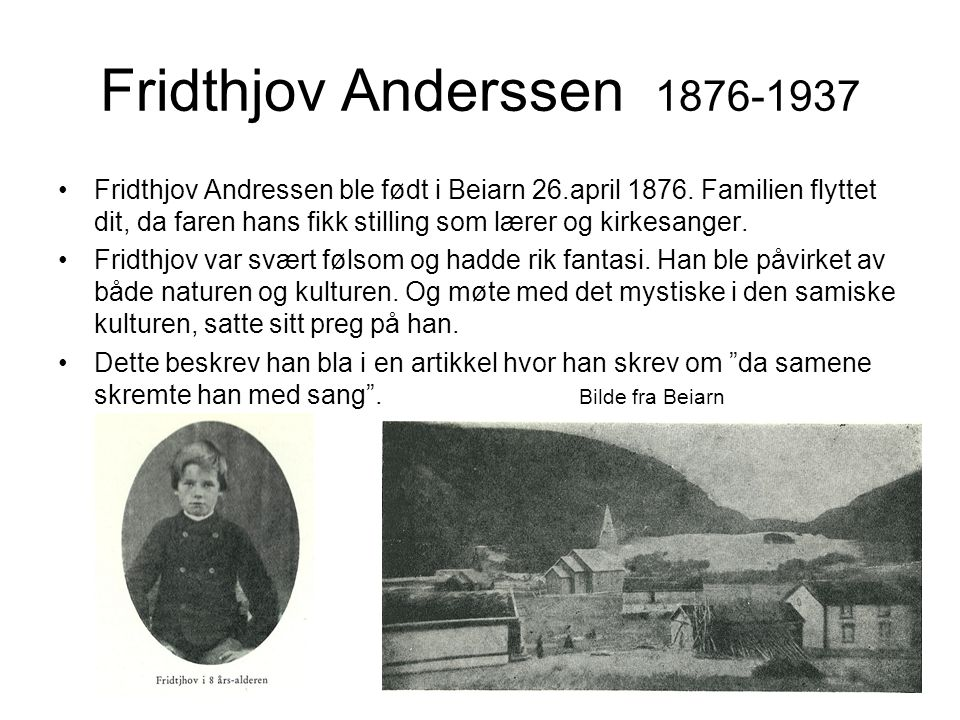 Fridthjov Anderssen 1876-1937 •Fridthjov Andressen ble født i Beiarn 26.april 1876.