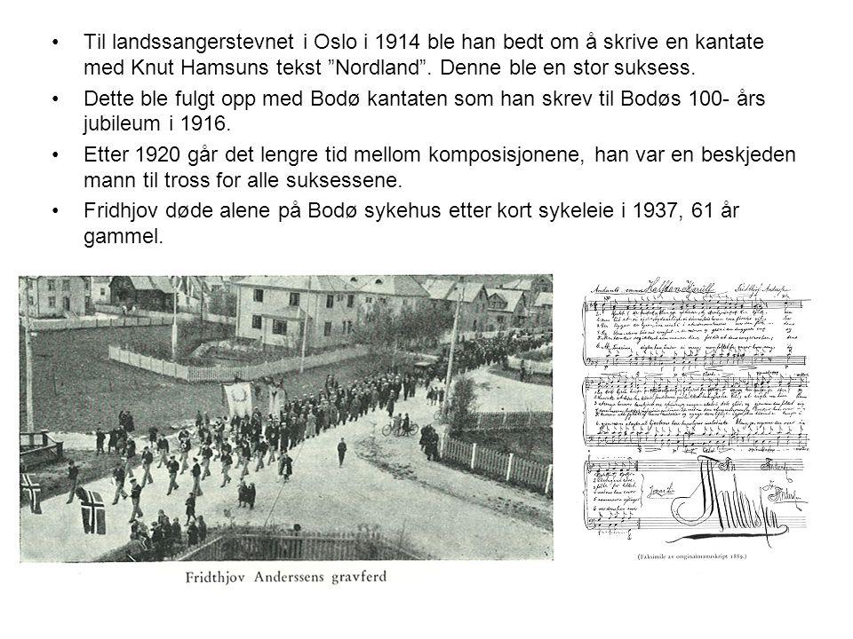 •Til landssangerstevnet i Oslo i 1914 ble han bedt om å skrive en kantate med Knut Hamsuns tekst Nordland .