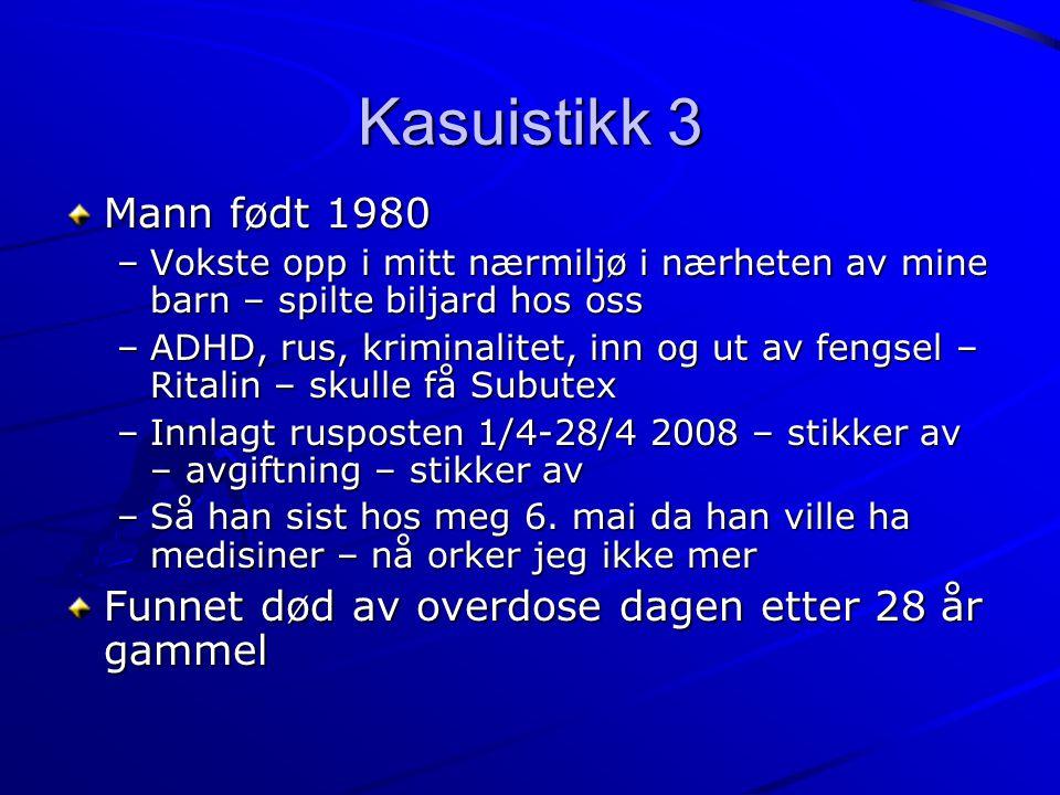 Kasuistikk 3 Mann født 1980 –Vokste opp i mitt nærmiljø i nærheten av mine barn – spilte biljard hos oss –ADHD, rus, kriminalitet, inn og ut av fengse